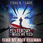 Yesterday, When We Died | Chad A. Clark