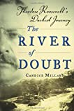 The River of Doubt: Theodore Roosevelt's Darkest
