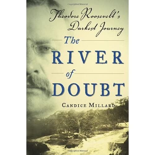 The River of Doubt: Theodore Roosevelt's Darkest Journey (Hardcover)