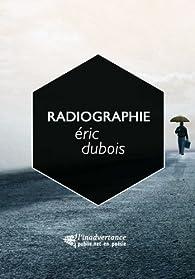 Radiographie: Je recopiais n'importe quoi / entre les murs de la vie par Eric Dubois