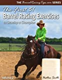 The First 51 Barrel Racing Exercises to Develop a Champion (Volume 2): more info