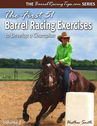 The First 51 Barrel Racing Exercises to Develop a Champion (Volume 2) by The First 51 Barrel Racing Exercises to Develop a Champion