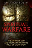 Spiritual Warfare: The Armor of God and the Prayer Warrior's Rules of Engagement