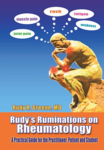 Rudy's Ruminations On Rheumatology :  A Guide for The Practitioner, The Patient and The Student
