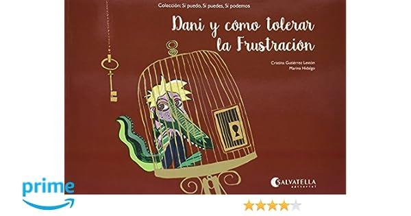 Dani y cómo tolerar la Frustración: Sí puedo, sí puedes, sí podemos: Amazon.es: Cristina Gutiérrez Lestón: Libros