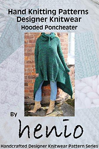 Hand Knitting Pattern: Designer Knitwear: Hooded Poncheater (Henio Handcrafted Designer Knitwear Single Pattern Series Book 1)