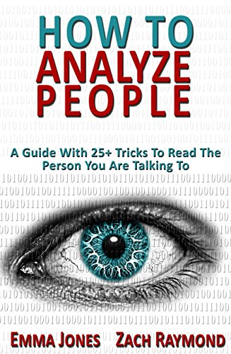 How To Analyze People Reading People 101 A Guide With 25 Tricks To Read The Person You Are Talking To Why You Must Learn Human Mind Psychology