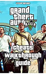 Grand Theft Auto V - GTA 5 Game Guide: Cheats, Walkthrough, Guide