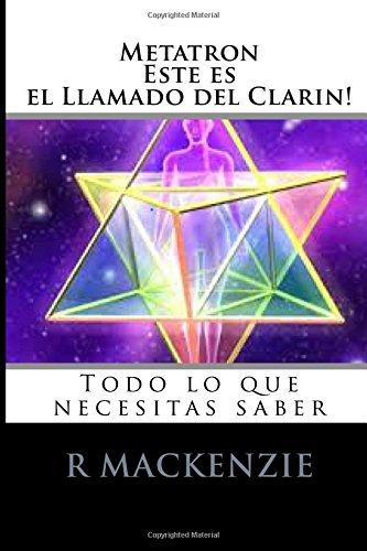 Metatron, esta es el Llamado de Clarion: Todo lo que necesitas saber (Spanish Edition) [Mr Robbie Mackenzie] (Tapa Blanda)