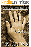 Gone (Chop, Chop Series Book 6)