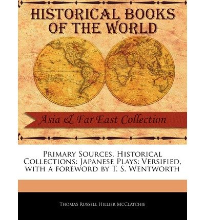 { [ PRIMARY SOURCES, HISTORICAL COLLECTIONS: JAPANESE PLAYS: VERSIFIED, WITH A FOREWORD BY T. S. WENTWORTH ] } McClatchie, Thomas Russell Hillier ( AUTHOR ) Feb-17-2011 Paperback pdf epub