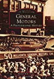 General Motors:  A  Photographic  History  (MI)   (Images  of  Motoring)