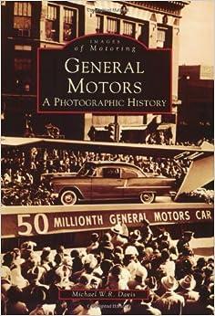General Motors:APhotographicHistory(MI)(ImagesofMotoring)