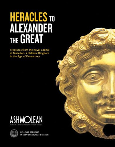 From Heracles to Alexander: Treasures from the Royal Capital of Macedon, a Hellenic Kingdom in the Age of Democracy