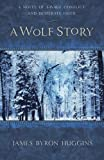 A Wolf Story, James Byron Huggins, 0736922091