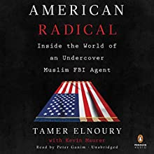 American Radical: Inside the World of an Undercover Muslim FBI Agent Audiobook by Tamer Elnoury, Kevin Maurer Narrated by Peter Ganim