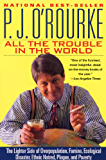 All the Trouble in the World: The Lighter Side of Overpopulation, Famine, Ecological Disaster, Ethnic Hatred, Plague, and Poverty