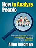 How to Analyze People: Proven Techniques to Analyze People on Sight and Read Anyone Like a Book; Simple Tricks to Understand the Human Mind and Master Human Psychology