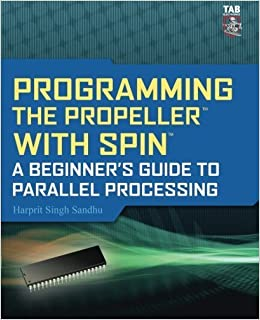 Book Programming the Propeller with Spin: A Beginner's Guide to Parallel Processing (Tab Electronics) by Sandhu, Harprit(May 28, 2010)