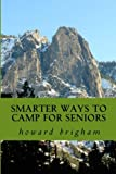 smarter ways to camp for seniors: smarter ways to camp for seniors is a book about how my wife, and I have learned to cope with our ageing bodys,and still enjoy an actice out door life style