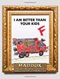 I Am Better Than Your Kids, Maddox, 1439182868