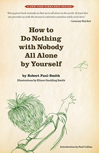 How To Do Nothing With Nobody All Alone By Yourself by Robert Paul Smith