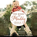 Two Kisses for Maddy: A Memoir of Loss & Love