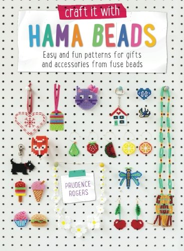 Easy Bead Patterns - Craft it With Hama Beads: Easy and patterns for gifts and accessories from fuse beads