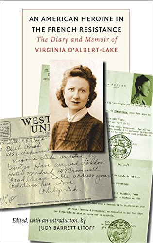 An American Heroine in the French Resistance: The Diary and Memoir of Virginia D'Albert-Lake (World War II: The Global, Human, and Ethical - Resistance The Reader Global