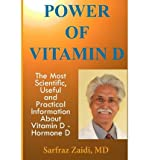 img - for [ Power of Vitamin D: A Vitamin D Book That Contains the Most Scientific, Useful and Practical Information about Vitamin D - Hormone D Zaidi, MD Sarfraz ( Author ) ] { Paperback } 2013 book / textbook / text book