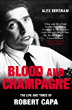 Blood & Champagne: The Life and Times of Robert Capa (English Edition)