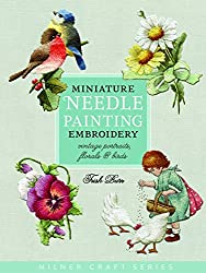 Miniature Needle Painting Embroidery: Vintage Portraits, Florals & Birds (Milner Craft Series)