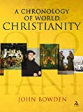 A Chronology of World Christianity, Bowden, John, 0826496334