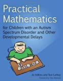 Practical Mathematics for Children with an Autism Spectrum Disorder and Other Developmental Delays, Adkins, Jo and Larkey, Sue, 1849054002
