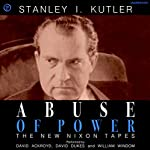 Abuse of Power: The New Nixon Tapes | Stanley I. Kutler
