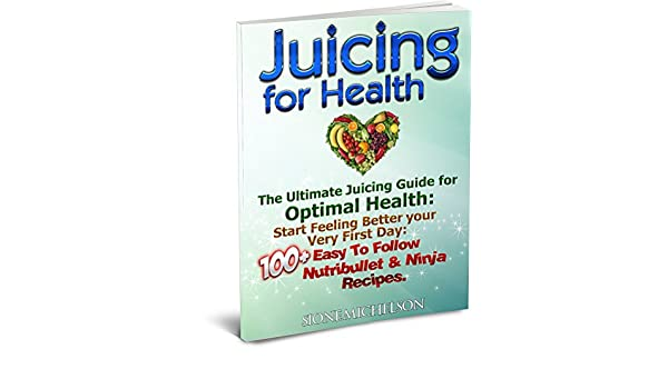 Juicing for Health: The Ultimate Juicing Guide for Optimal ...