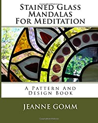 Stained Glass Mandalas For Meditation: A Pattern And Design Book