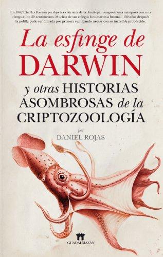 La esfinge de Darwin y otras historias asombrosas de la criptozoología / The Sphinx of Darwin and other amazing stories of cryptozoology