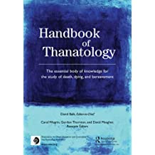 Handbook of Thanatology: The Essential Body of Knowledge for the Study of Death, Dying, and Bereavement