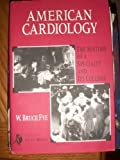 American Cardiology : The History of a Specialty and Its College, Fye, W. Bruce, 0801852927
