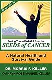 Setting Yourself Apart from the Seeds of Cancer, Morris F. Keller and Kathryn Rose Mandel-Keller, 9769529117
