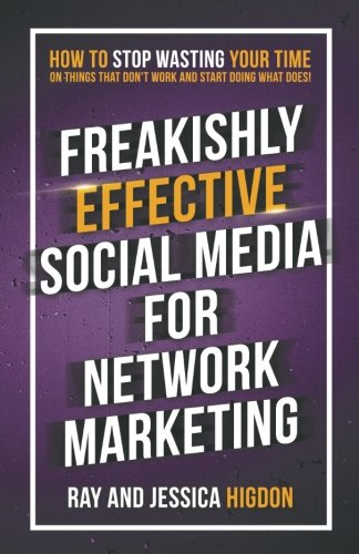 Freakishly Effective Social Media for Network Marketing: How to Stop Wasting Your Time on Things That Don't Work and Start Doing What Does! (Best Place To Find Gold Nuggets)