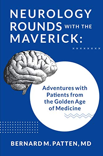 Neurology Rounds with the Maverick: Adventures with Patients from the Golden Age of Medicine - http://medicalbooks.filipinodoctors.org