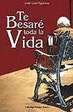 Te besare toda la vida (Spanish Edition)