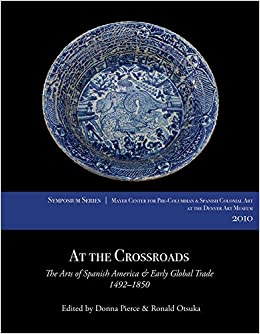 Epub Gratis At The Crossroads: The Arts Of Spanish America And Early Global Trade, 1492-1850