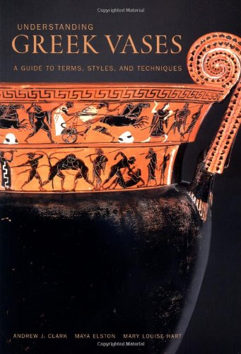 Understanding Greek Vases: A Guide to Terms, Styles, and Techniques (Looking at Series) European Ceramics