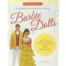 The Complete & Unauthorized Guide to Vintage Barbie(r) Dolls: With Barbie(r), Ken(r), Francie(r), and Skipper(r) Fashions and the Whole Family