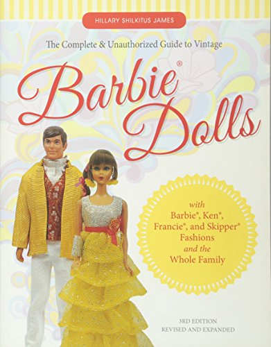 The Complete & Unauthorized Guide to Vintage Barbie® Dolls: With Barbie®, Ken®, Francie®, and Skipper® Fashions and the Whole Family ()