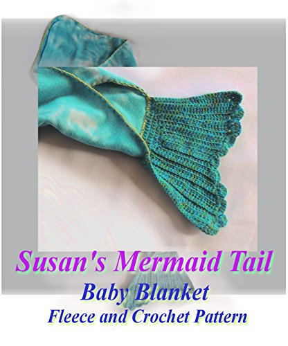 Susan's Mermaid Tail Baby Blanket Fleece and Crochet Pattern: Fun and Easy Pattern for Fantasy Baby Crochet - Baby Patterns Fleece