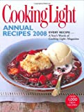Cooking Light Annual Recipes 2008: EVERY RECIPE...A Year's Worth of Cooking Light Magazine
